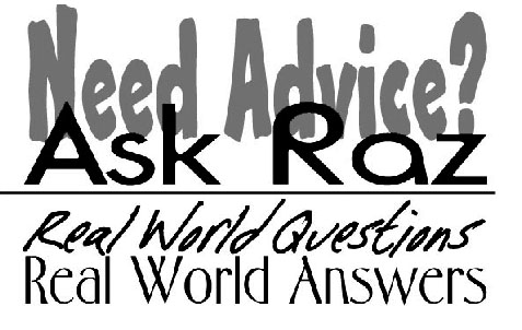 Ask Raz real world questions and receive real world answers.