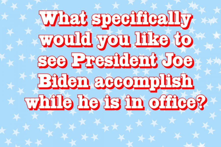 Bod on Block: What specifically would you like to see president Joe Biden accomplish while he is in office?