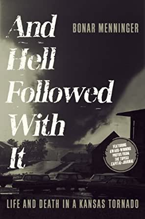 """Seek Cover: The tragic arrival of a tornado on June 8, 1966 changed the face of Topeka for years to come. """"And Hell Followed With It"""" describes this harrowing tale in detail."""